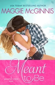 Meant to Be - A Whisper Creek Novel e-kirjat by Maggie McGinnis
