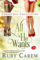 All He Wants Christmas Collection ebook by Ruby Carew, Opal Carew