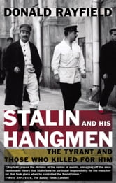 Stalin and His Hangmen - The Tyrant and Those Who Killed for Him ebook by Donald Rayfield
