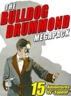 The Bulldog Drummond MEGAPACK ® - 15 Adventures ebook by H.C. McNeile, Sapper