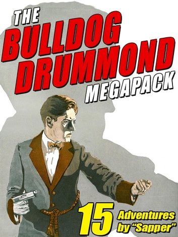 The Bulldog Drummond MEGAPACK ® - 15 Adventures ebook by H.C. McNeile,Sapper