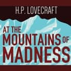 At the Mountains of Madness audiobook by H.P. Lovecraft