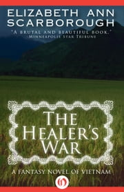 The Healer's War - A Fantasy Novel of Vietnam ebook by Elizabeth A Scarborough