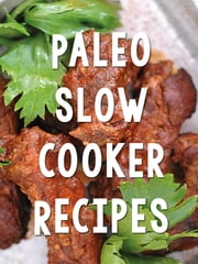 Paleo Slow Cooker Recipes ebook by Paleo Recipes