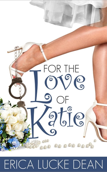 For the Love of Katie - The Katie Chronicles, #2 ebook by Erica Lucke Dean