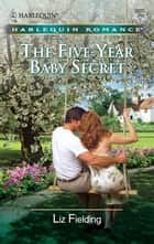 The Five-Year Baby Secret ebook by Liz Fielding