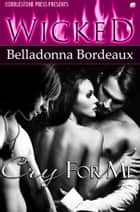 Cry For Me ebook by Belladonna Bordeaux