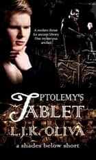Ptolemy's Tablet - Shades Below Shorts, #1 ebook by LJK Oliva