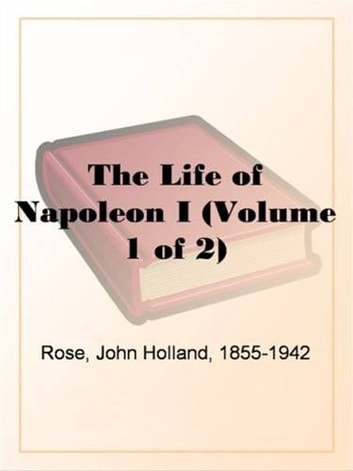 The Life Of Napoleon I (Volumes, 1 And 2) ebook by John Holland Rose