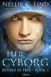 Her Cyborg - Bound by Her, #1 ebook by Nellie C. Lind