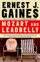 Mozart and Leadbelly ebook by Ernest J. Gaines