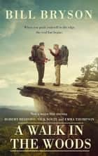 A Walk In The Woods - The World's Funniest Travel Writer Takes a Hike ebook by Bill Bryson
