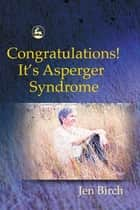 Congratulations! It's Asperger Syndrome ebook by Jen Birch