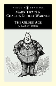 The Gilded Age - A Tale of Today ebook by Mark Twain,Charles Dudley Warner,Louis J. Budd,Louis J. Budd