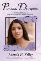 Personal Discipline - A Biblical Study of Self-Control and Perseverance ebook by Rhonda Kelley