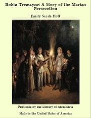 Robin Tremayne: A Story of the Marian Persecution ebook by Emily Sarah Holt