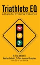 Triathlete EQ ebook by Dr. Izzy Justice, Heather Gollnick