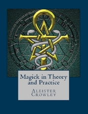 Magick in Theory and Practice ebook by Aleister Crowley