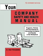 Your Company Safety and Health Manual - Programs, Policies, & Procedures for Preventing Accidents & Injuries in the Workplace ebook by Nwaelele, CSP, Dan O.