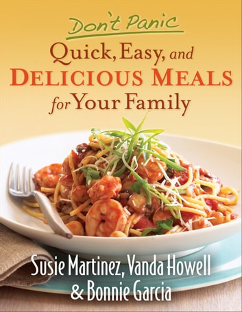Don't Panic--Quick, Easy, and Delicious Meals for Your Family ebook by Susie Martinez,Vanda Howell,Bonnie Garcia
