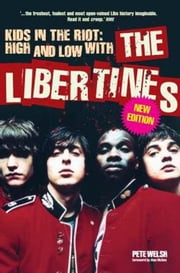 Kids in the Riot: High and Low with The Libertines ebook by Pete Welsh