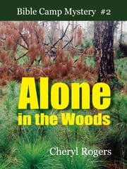 Alone in the Woods: A Bible Camp Mystery ebook by Cheryl Rogers