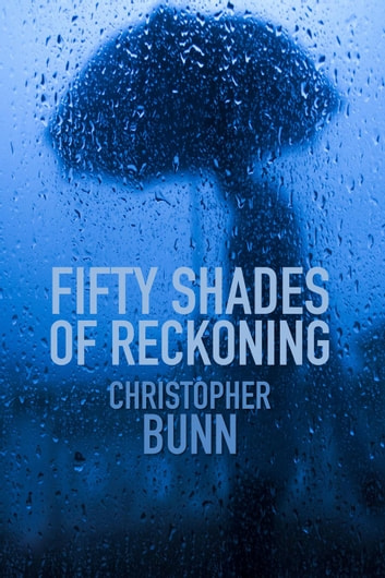 Fifty Shades of Reckoning ebook by Christopher Bunn