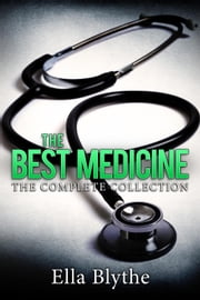 The Best Medicine: The Complete Collection ebook by Ella Blythe