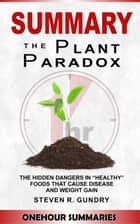 Summary of The Plant Paradox: The Hidden Dangers in Healthy Foods That Cause Disease and Weight Gain By Dr Steven Gundry ebook by OneHour Summaries