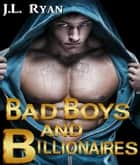 Bad Boys And Billionaires - A Bad Boy Billionaire Romance ebook by J. L. Ryan