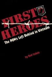 First Heroes - The POWs Left Behind in Vietnam ebook by Rod Colvin