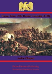 "Human Voices of the Russian Campaign of 1812 - a translation of ""Etudes d'Histoire"" ebook by Arthur Chuquet"