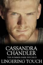 Lingering Touch - The Summer Park Psychics, #3 ebook by Cassandra Chandler