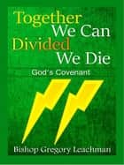 Together We Can Divided We Die ebook by Bishop Gregory Leachman