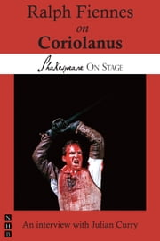 Ralph Fiennes on Coriolanus (Shakespeare on Stage) ebook by Ralph Fiennes,Julian Curry