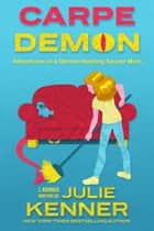 Carpe Demon - Adventures of a Demon-Hunting Soccer Mom ebook by