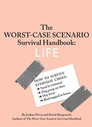 The Worst-Case Scenario Survival Handbook: Life ebook by David Borgenicht,Joshua Piven