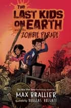 The Last Kids on Earth and the Zombie Parade ebook by Max Brallier, Douglas Holgate