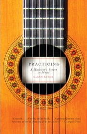 Practicing - A Musician's Return to Music ebook by Glenn Kurtz