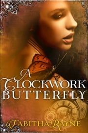 A Clockwork Butterfly ebook by Tabitha Rayne
