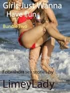Girls Just Wanna Have Fun: Bundle Two ebook by Limey Lady