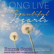 Long Live the Beautiful Hearts audiobook by Emma Scott