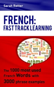 French: Fast Track Learning. The 1000 most used French words with 3.000 phrase examples - LANGUAGES FAST TRACK LEARNING ebook by Sarah Retter