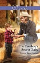The Cowboy's Secret Baby ebook by Karen Rose Smith
