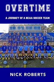 Overtime: A journey of a NCAA Soccer Team ebook by Nick Roberts