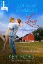 Just Want Somebody to Love ebook by Keri Ford