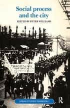Social Process and the City ebook by Peter Williams