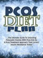 Pcos Diet Plan: The Ultimate Guide To Unlocking Polycystic Ovaries With Pcos Diet As A Pcos Treatment Approach That Correct Insulin Resistance Today! ebook by Pamela Stevens
