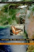 Nature in the Global South - Environmental Projects in South and Southeast Asia ebook by Warwick Anderson, Charles Zerner, Paul Greenough,...