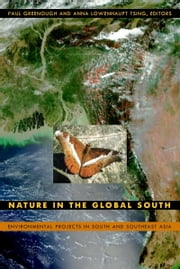 Nature in the Global South - Environmental Projects in South and Southeast Asia ebook by Warwick Anderson,Charles Zerner,Paul Greenough,Anna Lowenhaupt Tsing